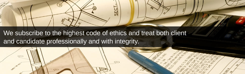 We subscribe to the highest code of ethics and treat both client and candidate professionally and with integrity.